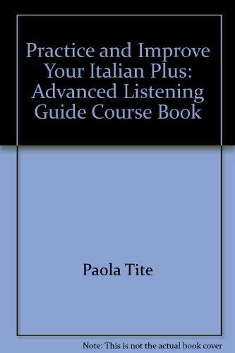 Practice and Improve Your Italian Plus: Advanced Listening Guide Course Book: n/a