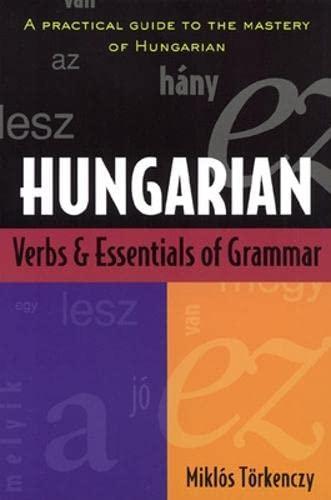 Hungarian Verbs and Essentials of Grammar: Miklos Torkenczy