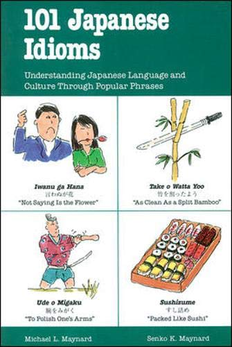 101 Japanese Idioms: Understanding Japanese Language and: Maynard, Michael L.;