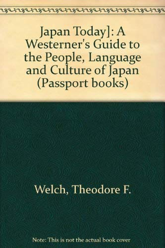 Japan Today]: A Westerner's Guide to the: Welch, Theodore F.