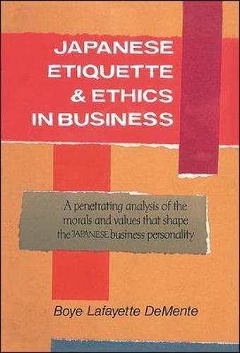 Japanese Etiquette & Ethics In Business: Boye De Mente