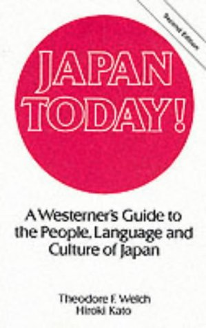 Japan Today!: A Westerner's Guide to the: Welch, Theodore F.;