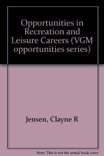 Opportunities in Recreation and Leisure Careers (Opportunities: Jensen, Clayne R.;