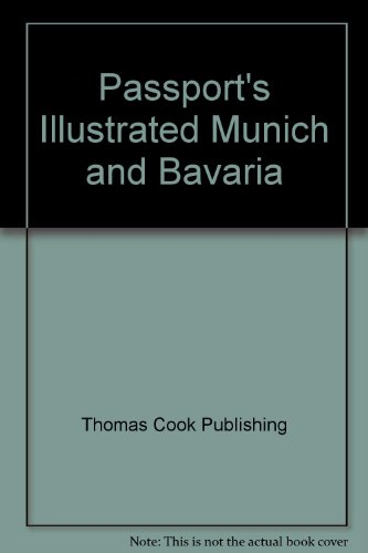 Passport's Illustrated Travel Guide to Munich & Bavaria: Cook, Thomas