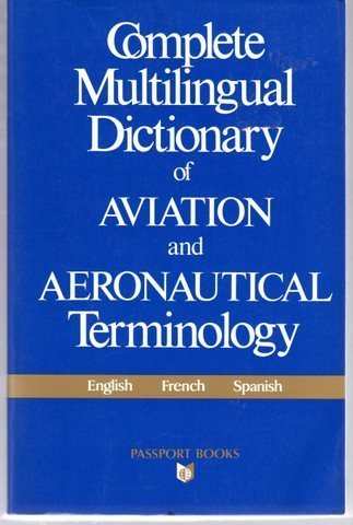 9780844291093: Complete Multilingual Dictionary of Aviation and Aeronautical Terminology: English French Spanish (Language - Professional Resources) (English, French and Spanish Edition)