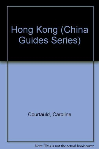 Hong Kong (China Guides Series): Courtauld, Caroline; Ottiger, Lisa; Hunt, Jill