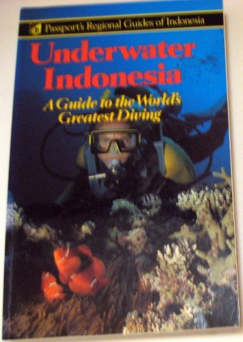 Underwater Indonesia: A Guide to the World's Greatest Diving (Passport's Regional Guides of Indonesia) (9780844299082) by Muller, Kal