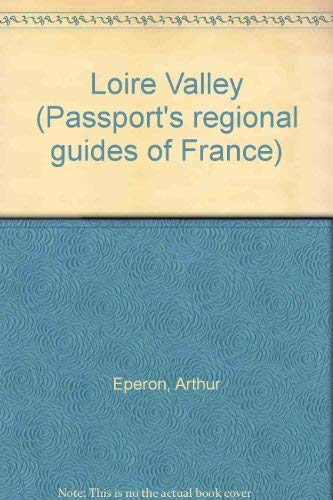 The Loire Valley (Passport's regional guides of France) (9780844299358) by Eperon, Arthur