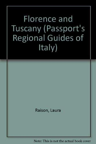 Florence and Tuscany (Passport's Regional Guides of: Raison, Laura
