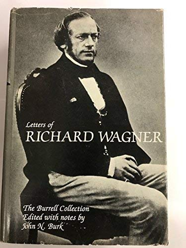 Letters of Richard Wagner. The Burrell Collection; Presented to the Curtis Institute of Music by ...