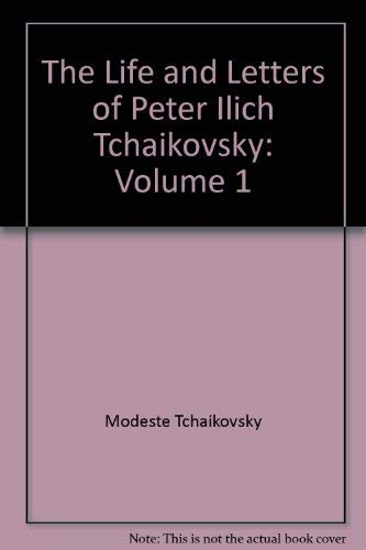 9780844300320: The Life and Letters of Peter Ilich Tchaikovsky: Volume 1