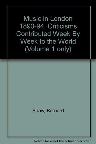 MUSIC IN LONDON 1890-94: Criticisms Contributed Week by Week to the World. 3 vols: Shaw, Bernard