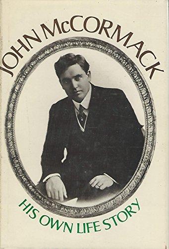 John McCormack; his own life story. Transcribed: McCormack, John (Pierre