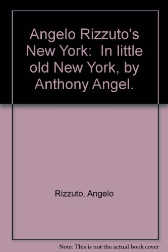 """Angelo Rizzuto's New York: """"In little old New York, by Anthony Angel."""": Rizzuto, ..."""