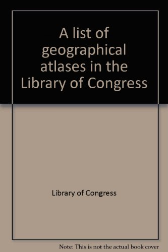 A List of Geographical Atlases in the Library of Congress, with Bibliographical Notes : Volume 8