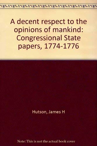 9780844401652: A decent respect to the opinions of mankind: Congressional State papers, 1774-1776