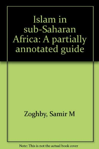 Islam in sub-Saharan Africa: A partially annotated guide: Samir M Zoghby