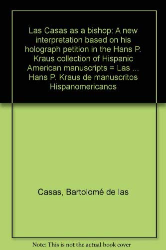 Las Casas as a Bishop: A New Interpretation Based on His Holograph Petition in the Hans P. Kraus ...