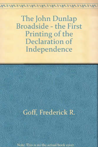 The John Dunlap Broadside; The First Printing of the Declaration of Independence: GOFF, Frederick R...