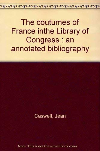 The Coutumes of France in the Library of Congress: An Annotated Bibliography: Library of Congress; ...