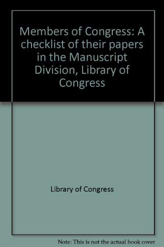 Members of Congress; A Checklist of Their Papers in the Manuscript Division, Library of Congress