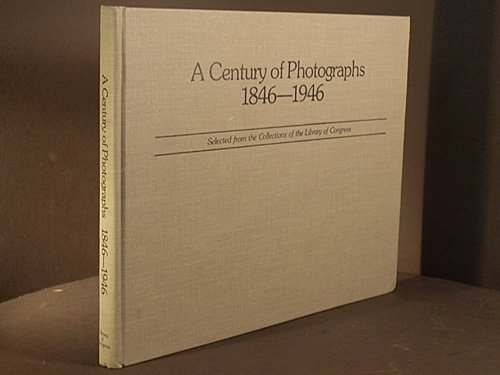 A Century of Photographs 1846-1946 Selected from the Library of Congress