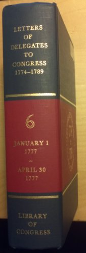 Letters of Delegates to Congress 1774-1789 -- Volume 6, January 1 to April 30, 1777: Smith, Paul H....