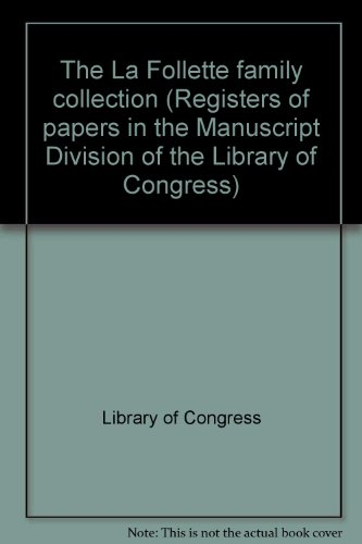 The La Follette family collection (Registers of papers in the Manuscript Division of the Library of...