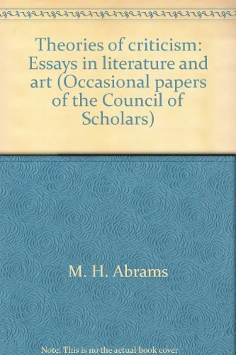 Theories of criticism: Essays in literature and art (Occasional papers of the Council of Scholars) (0844404446) by M. H. Abrams; James Ackerman