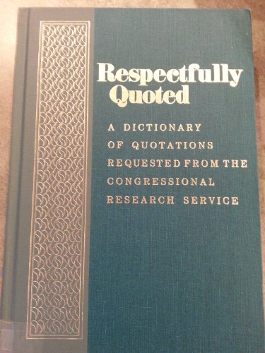 9780844405384: Respectfully quoted: A dictionary of quotations requested from the Congressional Research Service
