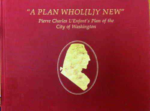 A plan whol[l]y new: Pierre Charles L'Enfant's plan of the City of Washington: Stephenson...