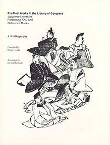 Pre-Meiji Works in the Library of Congress: Japanese Literature, Performing Arts, and Reference ...