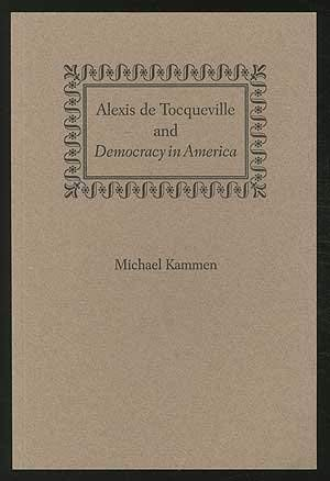 Alexis De Tocqueville and Democracy in America (Bradley Lecture Series Publication): Kammen, ...