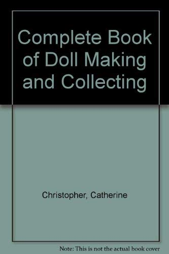 9780844600581: Complete Book of Doll Making and Collecting