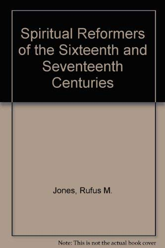 Spiritual Reformers of the Sixteenth and Seventeenth Centuries (0844601616) by Rufus M. Jones