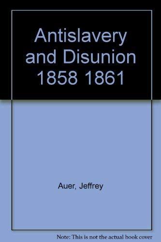 9780844604640: Antislavery and Disunion 1858 1861