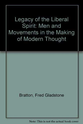 Legacy of the Liberal Spirit: Men and: Bratton, Fred Gladstone