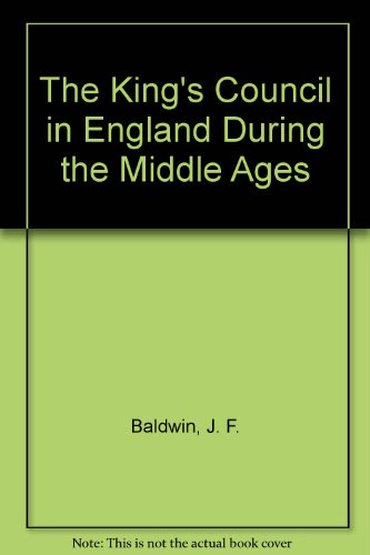 The King's Council in England During the Middle Ages: Baldwin, J. F.