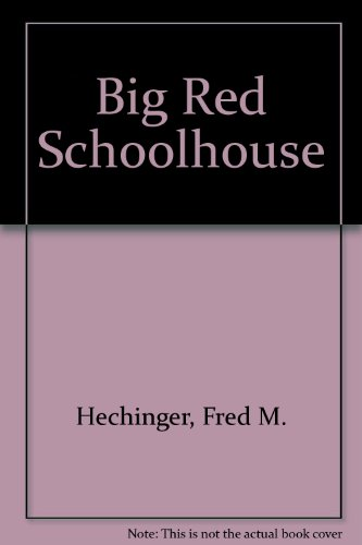 Big Red Schoolhouse: Hechinger, Fred M.