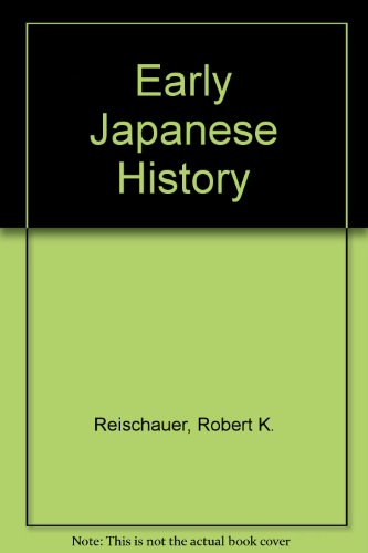 Early Japanese History (c. 40 B.C. - A.D. 1167), Parts A and B. 2vols: Reischauer, Jean & ...