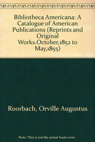 BIBLIOTHECA AMERICANA: CATALOGUE OF AMERICAN PUBLICATIONS, INCLUDING REPRINTS AND ORIGINAL WORKS, ...