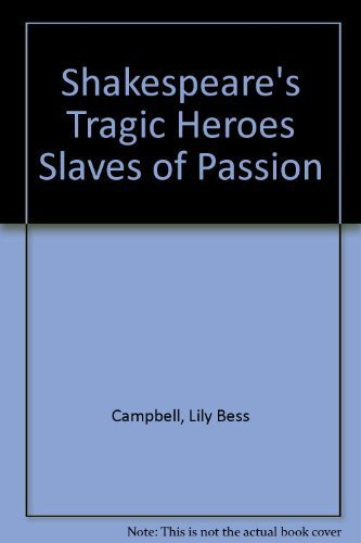 Shakespeare's Tragic Heroes Slaves of Passion: Campbell, Lily Bess