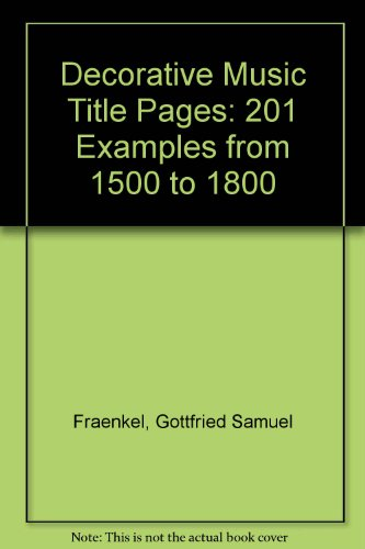 Decorative Music Title Pages: 201 Examples from: Fraenkel, Gottfried Samuel