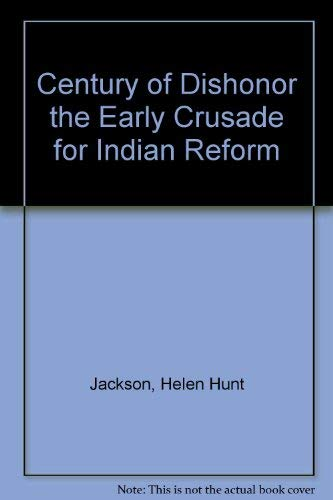 A Century of Dishonor: the Early Crusade: Jackson, Helen Hunt