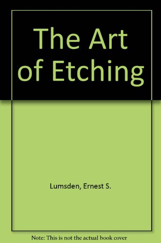 The Art of Etching: Lumsden, Ernest S.