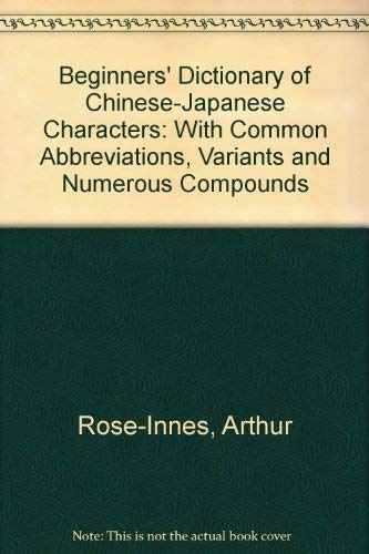 9780844656571: Beginners' Dictionary of Chinese-Japanese Characters: With Common Abbreviations, Variants and Numerous Compounds