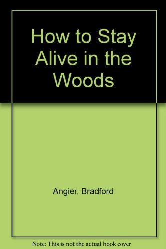 How to Stay Alive in the Woods (0844659649) by Angier, Bradford