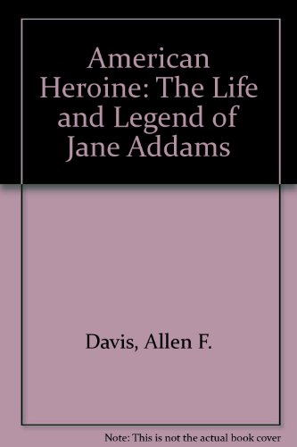 9780844660165: American Heroine: The Life and Legend of Jane Addams