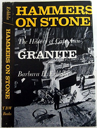 Hammers on stone: A history of Cape Ann granite: Erkkila, Barbara H