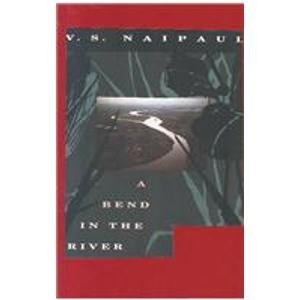A Bend in the River: Naipaul, V. S.